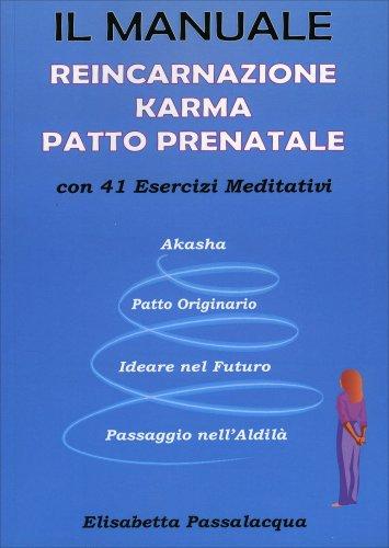 Il Manuale Reincarnazione Karma Patto Prenatale