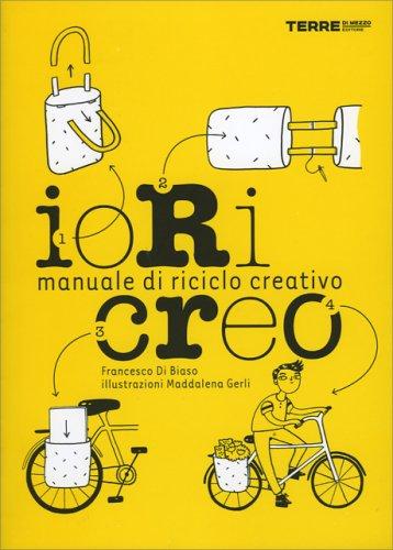 Io Ricreo - Manuale di Riciclo Creativo