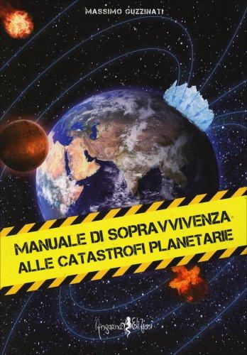 Manuale di Sopravvivenza alle Catastrofi Planetarie