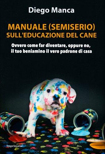 Manuale (Semiserio) sull'Educazione del Cane