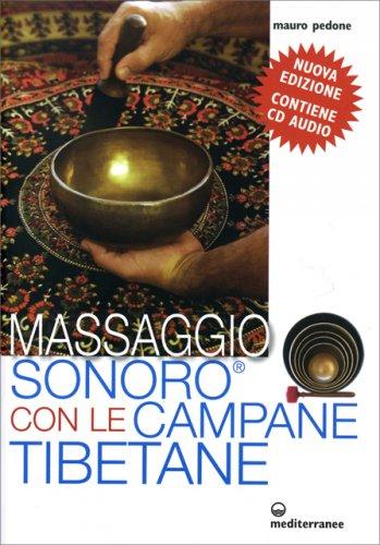 Massaggio Sonoro con le Campane Tibetane - Con CD Audio Allegato