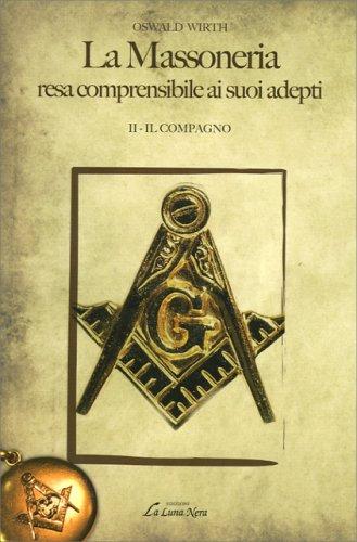 La Massoneria Resa Comprensibile ai Suoi Adepti Vol. II - Il Compagno