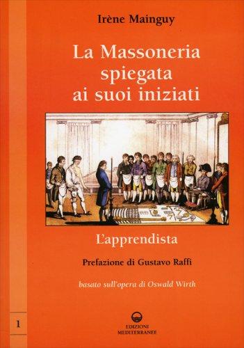 La Massoneria Spiegata ai Suoi Iniziati - Vol. 1