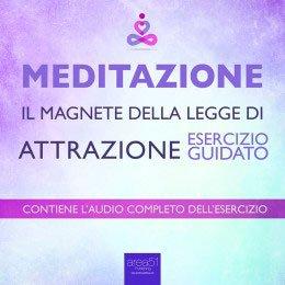 Meditazione - Il Magnete della Legge di Attrazione (Audiolibro Mp3)