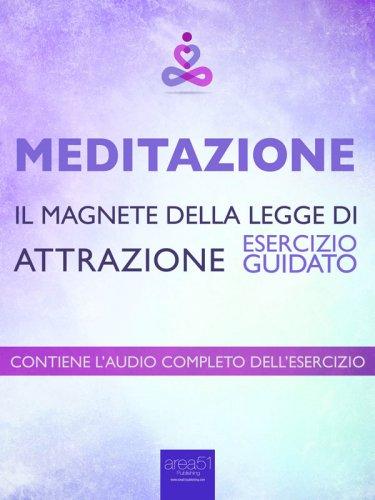 Meditazione: Il Magnete della Legge di Attrazione (eBook)