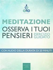 Meditazione: Osserva i Tuoi Pensieri (eBook)