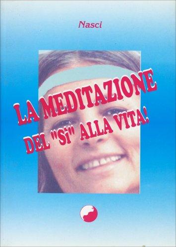 """La Meditazione del """"Sì"""" alla Vita!"""