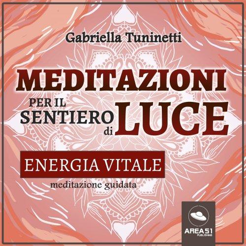 Meditazioni per il Sentiero di Luce - Energia Vitale (Audiolibro Mp3)