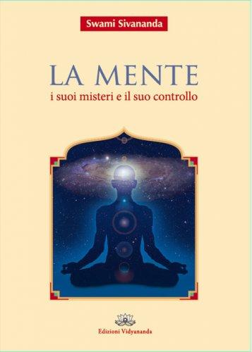 La Mente - I Suoi Misteri e il Suo Controllo