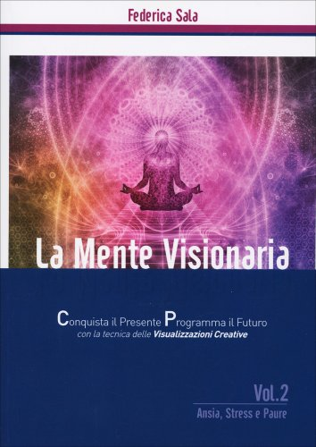 La Mente Visionaria - Ansia, Stress & Paure - Volume 2