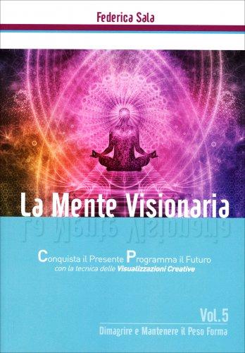 La Mente Visionaria - Dimagrire & Mantenere il Peso Forma - Volume 5