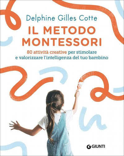 Il Metodo Montessori - 80 Attività Creative