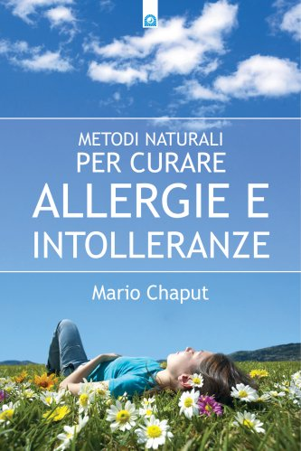 Metodi Naturali per Curare Allergie e Intolleranze (eBook)