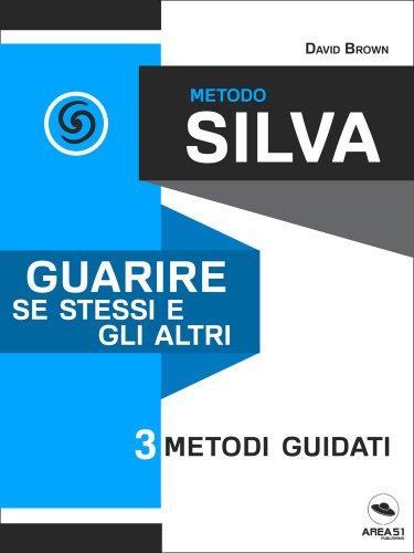 Metodo Silva - Guarire Se Stessi e gli Altri (eBook)