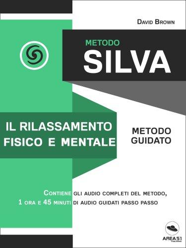 Metodo Silva - Il Rilassamento Fisico e Mentale (eBook)