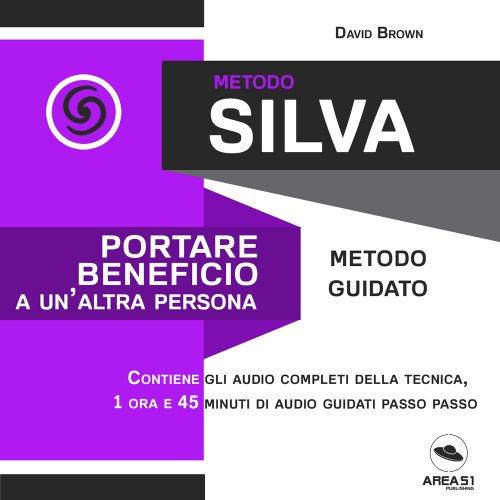 Metodo Silva - Portare Beneficio a un'Altra Persona (Audiolibro Mp3)