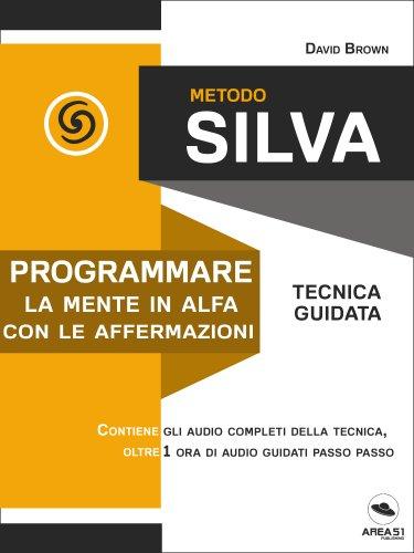 Metodo Silva - Programmare la Mente in Alfa con le Affermazioni (eBook)