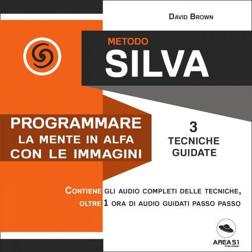 Metodo Silva - Programmare la Mente in Alfa con le Immagini (AudioLibro Mp3)