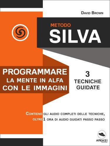 Metodo Silva - Programmare la Mente in Alfa con le Immagini (eBook)