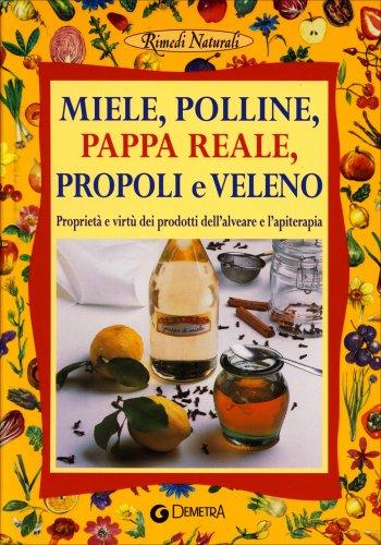 Miele, Polline, Pappa Reale, Propoli e Veleno