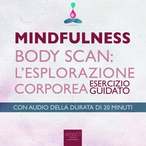 Mindfulness - Body Scan. L'Esplorazione Corporea (AudioLibro Mp3)