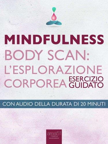 Mindfulness - Body Scan: l'Esplorazione Corporea (eBook)