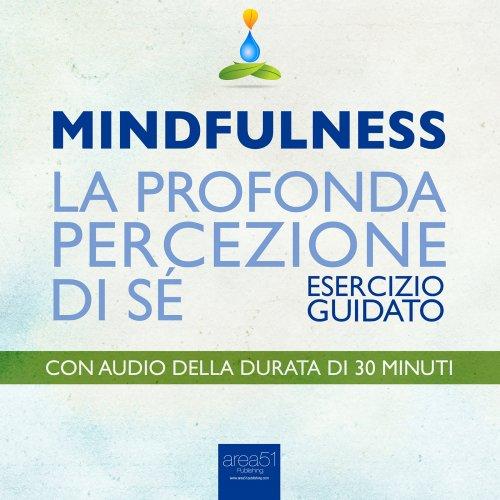 Mindfulness - La Profonda Percezione di Sé (AudioLibro Mp3)