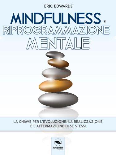 Mindfulness e Riprogrammazione Mentale (eBook)