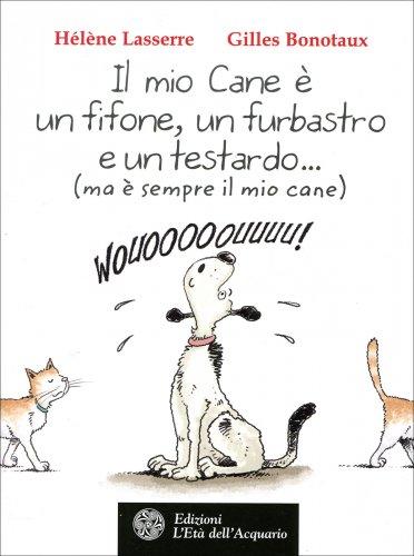 Il Mio Cane è un Fifone, un Furbastro e un Testardo... (Ma è Sempre il Mio Cane)