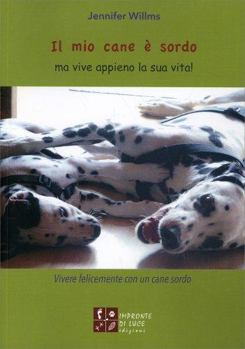 Il Mio Cane è Sordo ma Vive Appieno la Sua Vita!