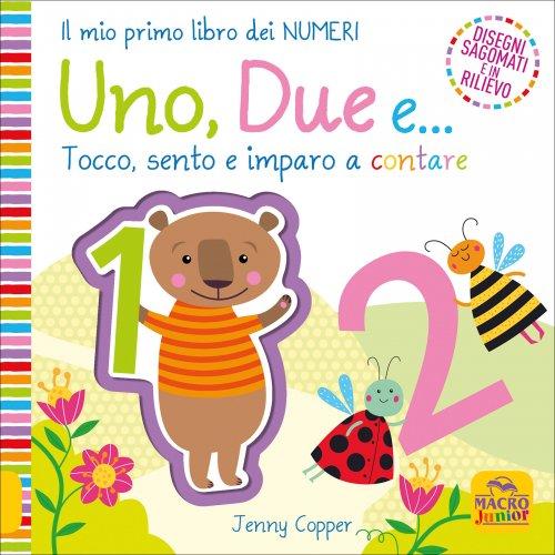 Uno, Due, e... - Il Mio Primo Libro dei Numeri