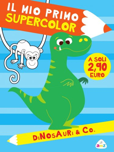 Dinosauri & Co. - Il Mio Primo Supercolor