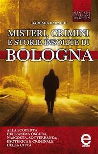 Misteri, Crimini e Storie Insolite di Bologna (eBook)