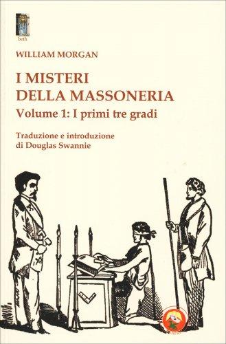 I Misteri della Massoneria - Volume 1: I Primi Tre Gradi