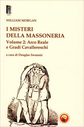 I Misteri della Massoneria - Volume 2: Arco Reale e Gradi Cavallereschi