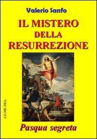 Il Mistero della Resurrezione - Pasqua Segreta