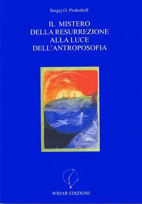 Il Mistero della Resurrezione alla Luce dell'Antroposofia