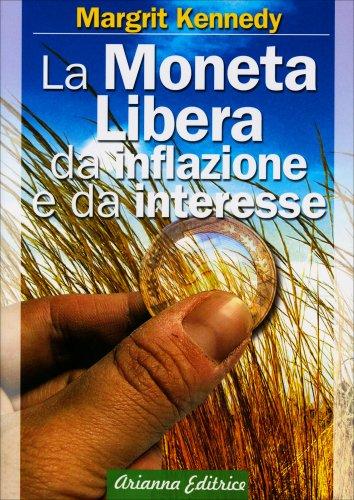 La Moneta Libera da Inflazione e da Interesse