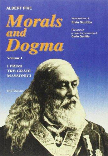 Morals and Dogma Vol. 1: I Primi Tre Gradi Massonici
