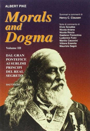 Morals and Dogma Vol. 3: Dal Gran Pontefice al Sublime Principe del Real Segreto