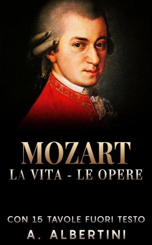 Mozart - La Vita - Le Opere (eBook)