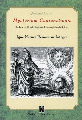 Mysterium Coniunctionis - Igne Natura Renovatur Integra