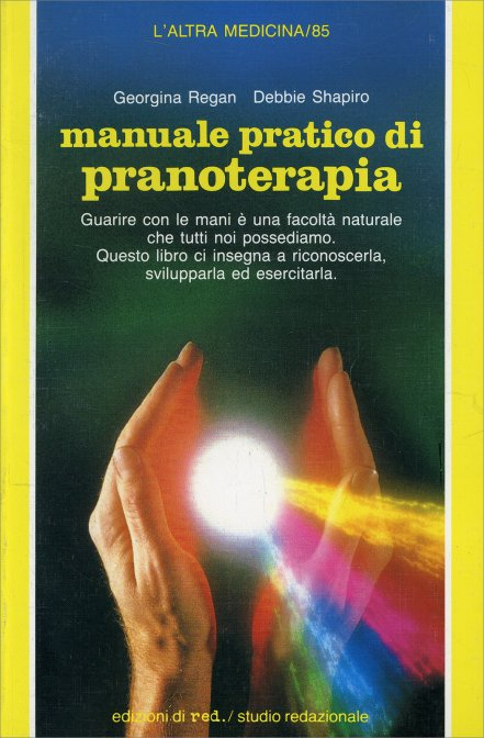 Manuale pratico di pranoterapia. Guarire con le mani è una facoltà naturale che tutti noi possediamo