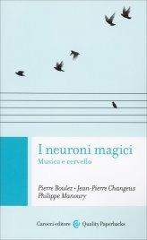 I NEURONI MAGICI Musica e cervello di Pierre Boulez                                   ,                          Phili Manoury                                   ,                          Jean-Pierre Changeux