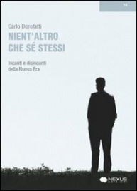 NIENT'ALTRO CHE Sé STESSI Incanti e disincanti della nuova era di Carlo Dorofatti