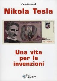 NIKOLA TESLA - UNA VITA PER LE INVENZIONI di Carlo Bramanti