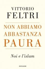 NON ABBIAMO ABBASTANZA PAURA Noi e l'Islam di Vittorio Feltri