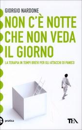 NON C'è NOTTE CHE NON VEDA IL GIORNO La terapia in tempi brevi per gli attacchi di panico di Giorgio Nardone