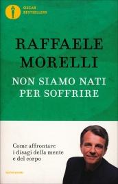 NON SIAMO NATI PER SOFFRIRE Impara a uscire rinnovato dal dolore di Raffaele Morelli