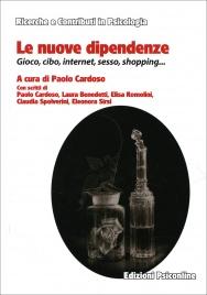 LE NUOVE DIPENDENZE Gioco, cibo, internet, sesso, shopping... di a cura di Paolo Cardoso